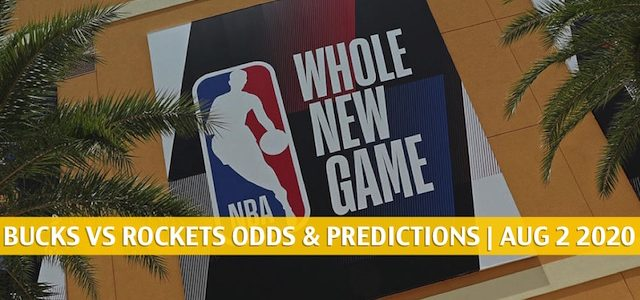 Milwaukee Bucks vs Houston Rockets Predictions, Picks, Odds, and Betting Preview | August 2 2020