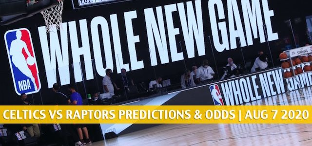 Boston Celtics vs Toronto Raptors Predictions, Picks, Odds, and Betting Preview | August 7 2020