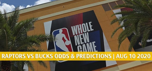 Toronto Raptors vs Milwaukee Bucks Predictions, Picks, Odds, and Betting Preview | August 10 2020