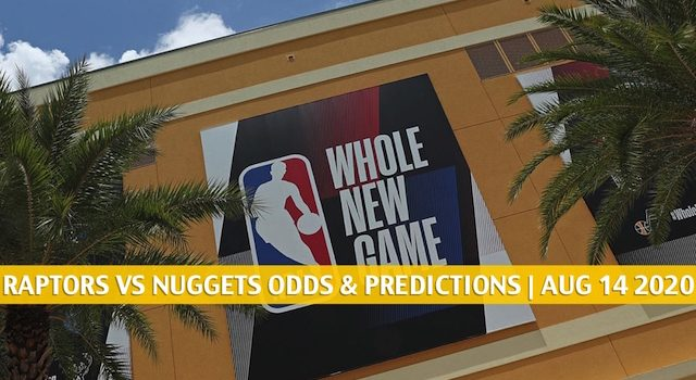 Toronto Raptors vs Denver Nuggets Predictions, Picks, Odds, and Betting Preview | August 14, 2020