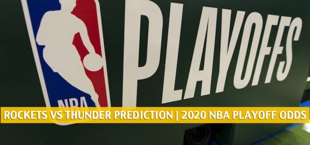 Houston Rockets vs Oklahoma City Thunder Predictions, Picks, Odds, and Preview | NBA Playoffs Round 1 Game 3 August 22 2020