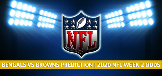 Cincinnati Bengals vs Cleveland Browns Predictions, Picks, Odds, and Betting Preview | NFL Week 2 – September 17, 2020
