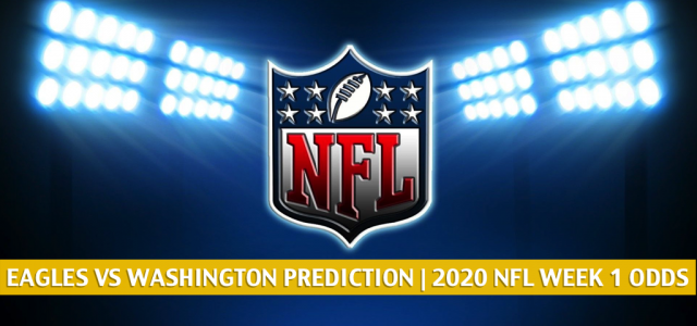 Philadelphia Eagles vs Washington Football Team Predictions, Picks, Odds, and Betting Preview | NFL Week 1 – September 13, 2020