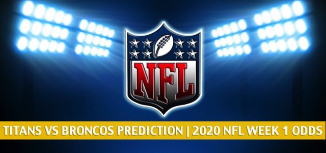 Tennessee Titans vs Denver Broncos Predictions, Picks, Odds, and Betting Preview | NFL Week 1 – September 14, 2020