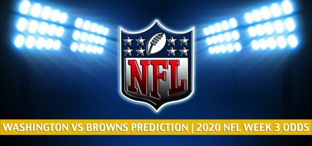 Washington Football Team vs Cleveland Browns Predictions, Picks, Odds, and Betting Preview | NFL Week 3 – September 27, 2020