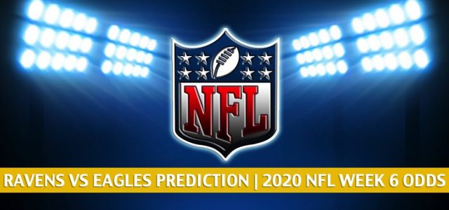 Baltimore Ravens vs Philadelphia Eagles Predictions, Picks, Odds, and Betting Preview | NFL Week 6 – October 18, 2020