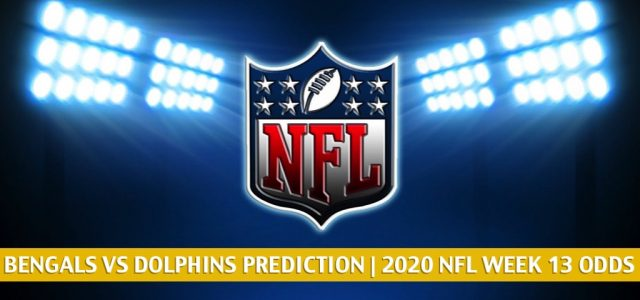 Cincinnati Bengals vs Miami Dolphins Predictions, Picks, Odds, and Betting Preview | NFL Week 13 – December 6, 2020
