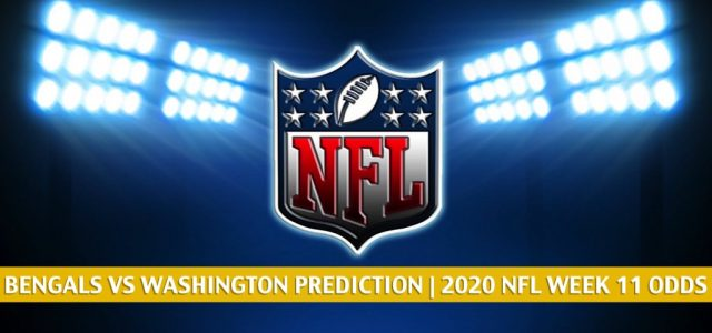 Cincinnati Bengals vs Washington Football Team Predictions, Picks, Odds, and Betting Preview   NFL Week 11 – November 22, 2020