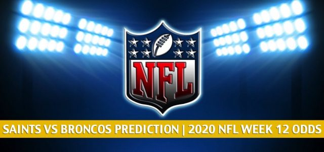 New Orleans Saints vs Denver Broncos Predictions, Picks, Odds, and Betting Preview | NFL Week 12 – November 29, 2020
