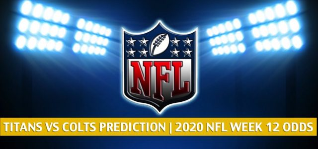 Tennessee Titans vs Indianapolis Colts Predictions, Picks, Odds, and Betting Preview | NFL Week 12 – November 29, 2020
