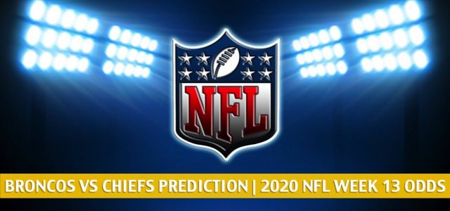 Denver Broncos vs Kansas City Chiefs Predictions, Picks, Odds, and Betting Preview | NFL Week 13 – December 6, 2020