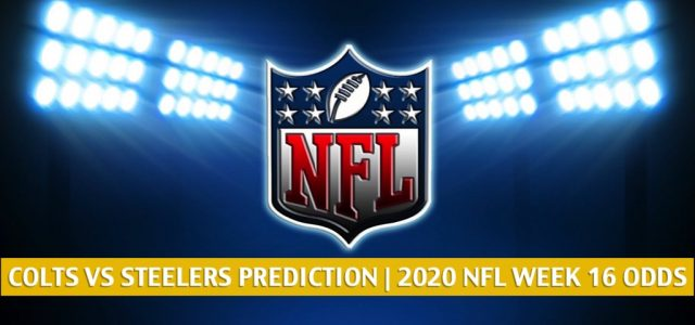 Indianapolis Colts vs Pittsburgh Steelers Predictions, Picks, Odds, and Betting Preview | NFL Week 16 – December 27, 2020