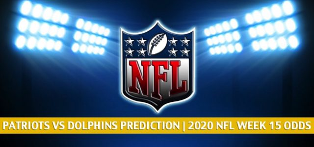 New England Patriots vs Miami Dolphins Predictions, Picks, Odds, and Betting Preview   NFL Week 15 – December 20, 2020