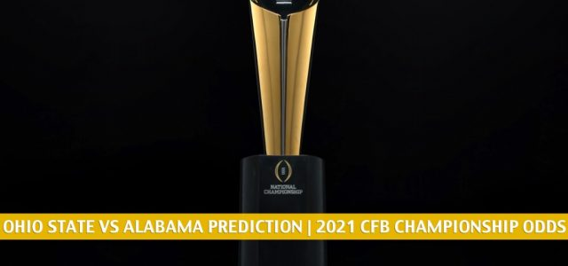 Ohio State Buckeyes vs Alabama Crimson Tide Predictions, Picks, Odds, and Betting Preview | CFP National Championship January 11 2021