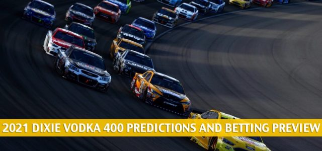 Dixie Vodka 400 Predictions, Picks, Odds, and NASCAR Betting Preview – February 28 2021