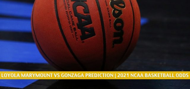 Loyola Marymount Lions vs Gonzaga Bulldogs Predictions, Picks, Odds, and NCAA Basketball Betting Preview – February 27 2021