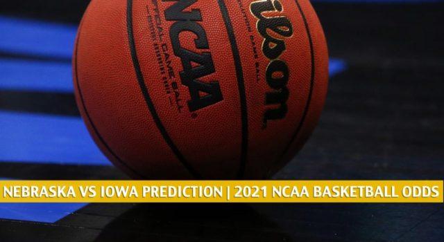 Nebraska Cornhuskers vs Iowa Hawkeyes Predictions, Picks, Odds, and NCAA Basketball Betting Preview – March 4 2021