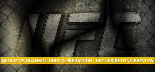 Stipe Miocic vs Francis Ngannou Predictions, Picks, Odds, and Betting Preview   UFC 260 March 27 2021