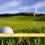 2021 AT&T Byron Nelson Open Sleeper Picks and Predictions