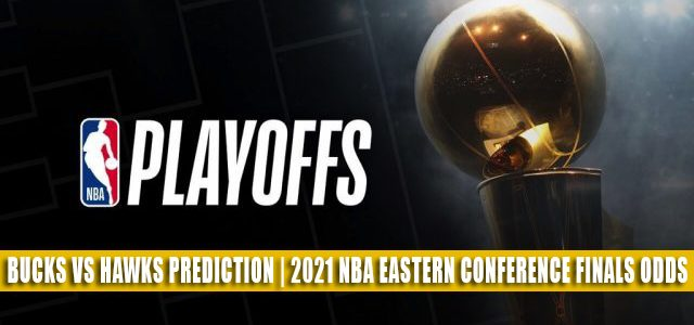 Milwaukee Bucks vs Atlanta Hawks Predictions, Picks, Odds, Preview   NBA Eastern Conference Finals Game 6 July 3, 2021