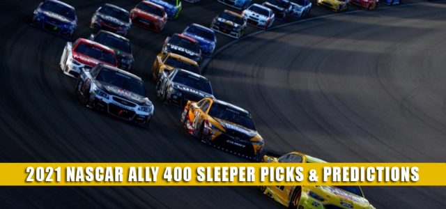 2021 NASCAR Ally 400 Sleepers and Sleeper Picks and Predictions