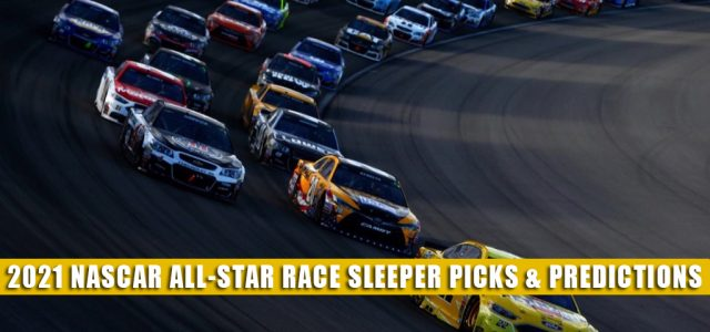 2021 NASCAR All-Star Race Sleepers and Sleeper Picks and Predictions