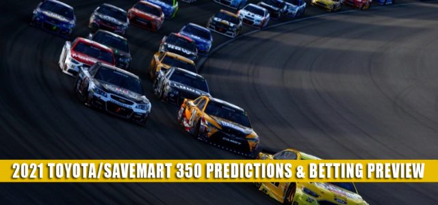 2021 Toyota / Save Mart 350 Predictions, Picks, Odds, and Betting Preview | June 6 2021