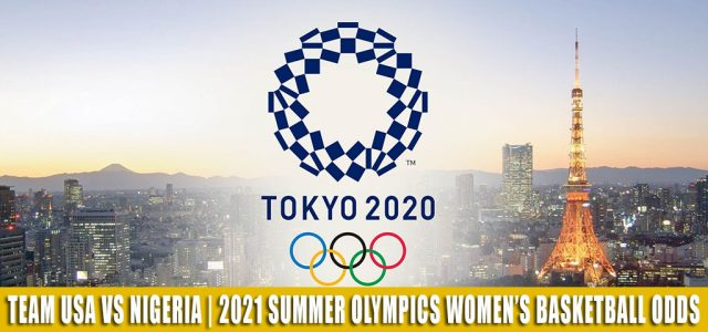 Team USA vs Nigeria Predictions, Picks, Odds, and Betting Preview   Summer Olympics Women's Basketball Exhibition – July 18 2021