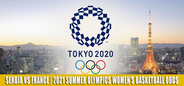 Serbia vs France Predictions, Picks, Odds, and Betting Preview | Summer Olympics Women's Basketball Bronze Medal Game – August 7 2021