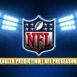 Pittsburgh Steelers vs Philadelphia Eagles Predictions, Picks, Odds, and Betting Preview | NFL Preseason Week 1 – August 12, 2021