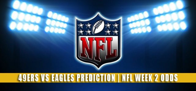San Francisco 49ers vs Philadelphia Eagles Predictions, Picks, Odds, and Betting Preview | NFL Week 2 – September 19, 2021