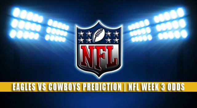 Philadelphia Eagles vs Dallas Cowboys Predictions, Picks, Odds, and Betting Preview | NFL Week 3 – September 27, 2021