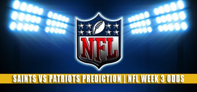 New Orleans Saints vs New England Patriots Predictions, Picks, Odds, and Betting Preview | NFL Week 3 – September 26, 2021